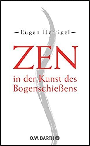 Zen in der Kunst des Bogenschießens von Eugen Herrigel